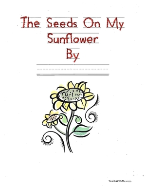 Easy Reader Booklet: The Seeds On My Sunflower